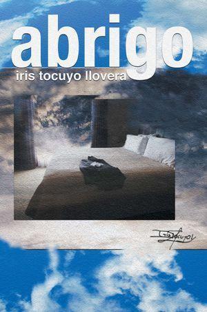 """""""Abrigo"""", de Iris Tocuyo Llovera"""