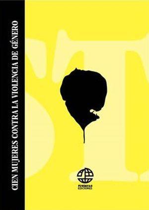 """""""Cien mujeres contra la violencia de género"""", edición coordinada por Violeta Rojo, Virginia Riquelme y Kira Kariakin"""