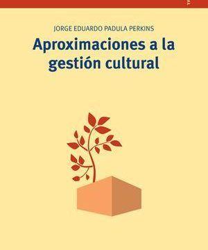 """""""Aproximaciones a la gestión cultural"""", de Jorge Eduardo Padula Perkins"""