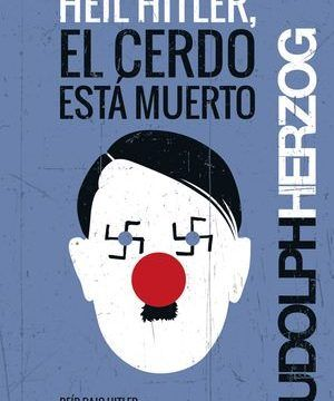 """Heil Hitler, el cerdo está muerto"", de Rudolph Herzog"