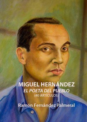 """""""Miguel Hernández, el poeta del pueblo en 40 artículos"""", de Ramón Fernández Palmeral"""