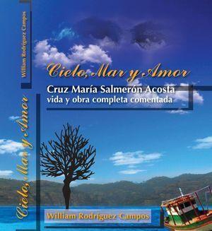 """""""Cielo, mar y amor: Cruz María Salmerón Acosta, vida y obra completa comentada"""", de William Rodríguez Campos"""