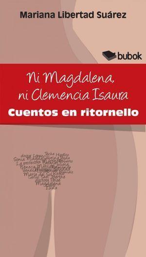 """Ni Magdalena ni Clemencia Isaura"", de Mariana Libertad Suárez"