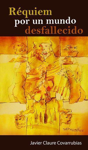 """""""Réquiem por un mundo desfallecido"""", de Javier Claure Covarrubias"""