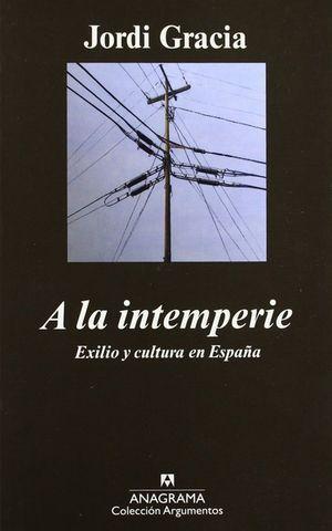 """""""A la intemperie: exilio y cultura en España"""", de Jordi Gracia"""