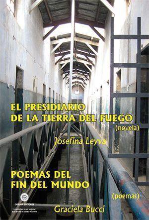 """""""El presidiario de la Tierra del Fuego"""", de Josefina Leyva / """"Poemas del fin del mundo"""", de Graciela Bucci"""