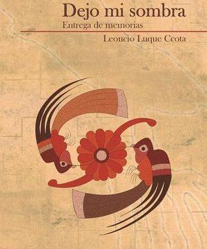 """""""Dejo mi sombra. Entrega de memoria"""", de Leoncio Luque Ccota"""