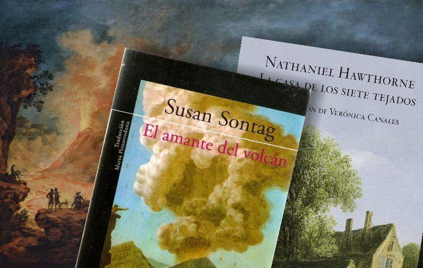 """""""El amante del volcán"""", de Susan Sontag, y """"La casa de los siete tejados"""", de Nathaniel Hawthorne"""