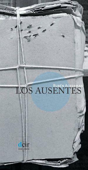 """""""Los ausentes"""", de Rubén Ackerman"""