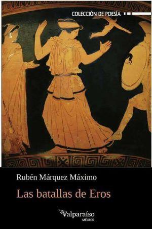 """""""Las batallas de Eros"""", de Rubén Márquez Máximo"""