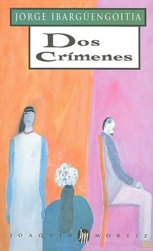"""""""Dos crímenes"""", de Jorge Ibargüengoitía"""