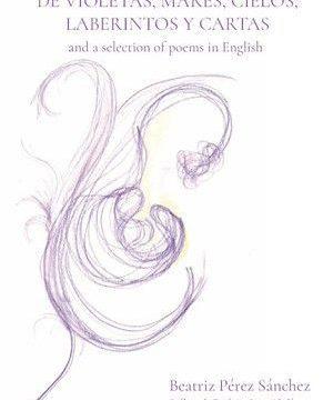 """""""De violetas, mares, cielos, laberintos y cartas and a selection of poems in English"""", de Beatriz Pérez Sánchez"""