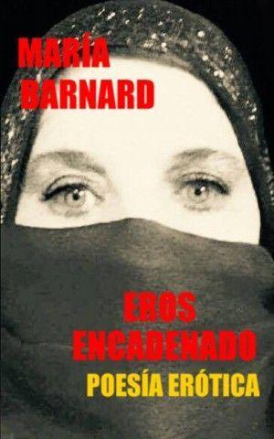 """""""Eros encadenado"""", de María Barnard"""