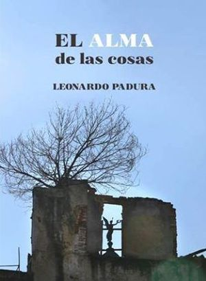 """""""El alma de las cosas"""", de Leonardo Padura"""