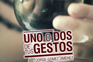 """""""Uno o dos de tus gestos"""", de Jorge Gómez Jiménez"""