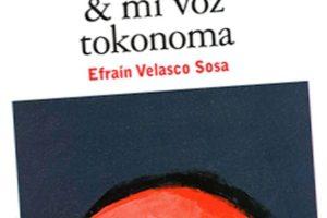 """""""& mi voz tokonoma"""", de Efraín Velasco"""