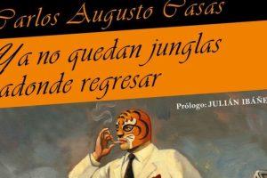 """""""Ya no quedan junglas adonde regresar"""", de Carlos Augusto Casas"""