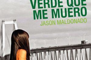"""""""Verde que me muero"""", de Jason Maldonado"""