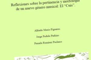 """Música, creación e innovación. Reflexiones sobre la pertinencia y morfología de un nuevo género musical: el """"Cuis"""", por Alfredo Mario Figueras, Jorge Padula Perkins y Pamela Ramírez Pacheco"""