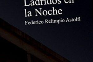"""""""Ladridos en la noche"""", de Federico Relimpio Astolfi"""