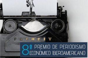 8º Premio de Periodismo Económico Iberoamericano