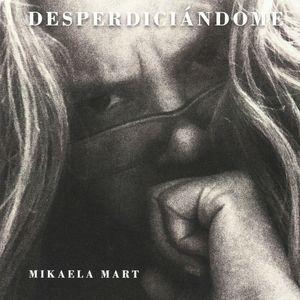 """Desperdiciándome"", de Mikaela Mart"