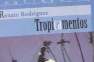 """""""Tropicamentos"""", de Renato Rodríguez"""