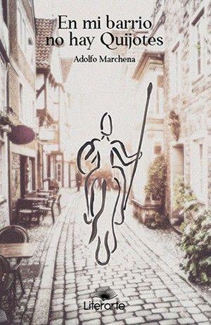 """""""En mi barrio no hay Quijotes"""", de Adolfo Marchena"""