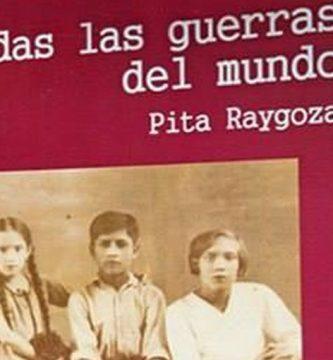 """""""Todas las guerras del mundo"""", de Pita Raygoza"""