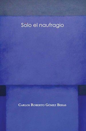 """""""Sólo el naufragio"""", de Carlos Roberto Gómez Beras"""