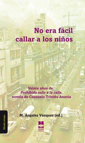 """""""No era fácil callar a los niños"""", libro conmemorativo por los veinte años de la novela """"Prohibido salir a la calle"""", de Consuelo Triviño Anzola"""