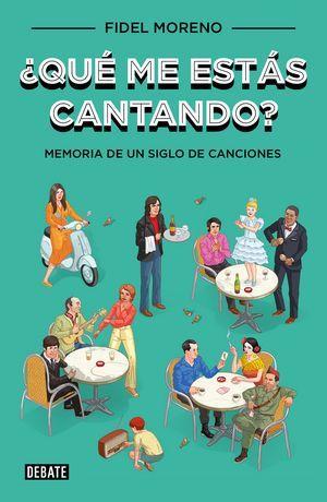 """""""¿Qué me estás cantando? Memoria de un siglo de canciones"""", de Fidel Moreno"""