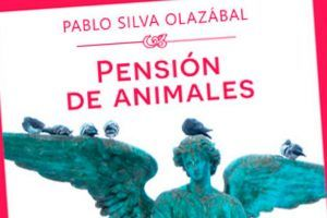 """""""Pensión de animales"""", de Pablo Silva Olazábal"""