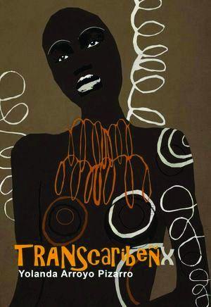 """Transcaribeñxs"", de Yolanda Arroyo Pizarro"