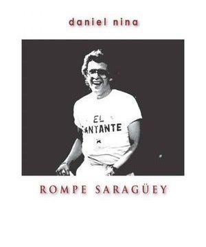 """Rompe Saragüey"", de Daniel Nina"