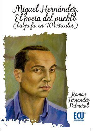 """""""Miguel Hernández. El poeta del pueblo (biografía en 40 artículos)"""", de Ramón Fernández Palmeral"""