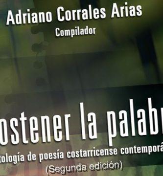 """""""Sostener la palabra: antología de poesía costarricense contemporánea"""", de Adriano Corrales Arias (compilador)"""