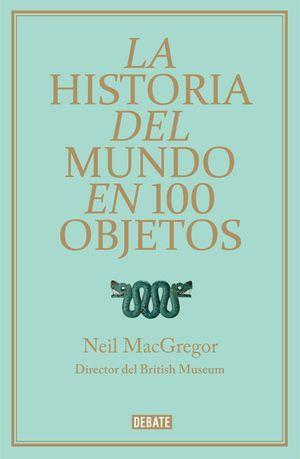"""""""La historia del mundo en 100 objetos"""", de Neil MacGregor"""