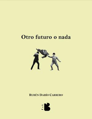 """""""Otro futuro o nada"""", de Rubén Darío Carrero"""
