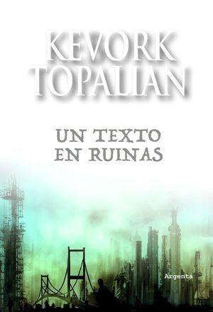 """Un texto en ruinas"", de Kevork Topalian"