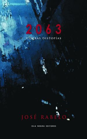 """""""2063 y otras distopías"""", de José A. Rabelo"""