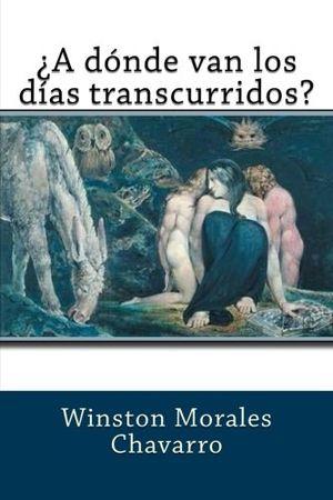 """""""¿A dónde van los días transcurridos?"""", de Winston Morales Chavarro"""