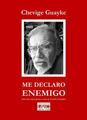 """""""Me declaro enemigo"""", textos de Chevige Guayke compilados por Franklin Fernández"""