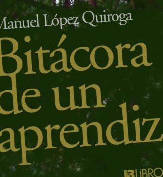 """Bitácora de un aprendiz"", de Manuel López Quiroga"