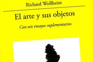"""""""El arte y sus objetos (con seis ensayos suplementarios)"""", de Richard Wollheim"""