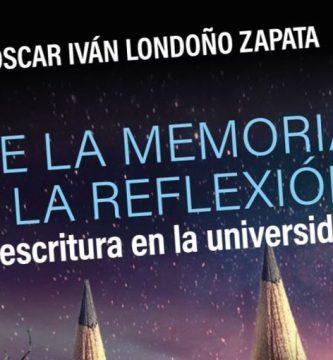 """""""De la memoria a la reflexión: la escritura en la universidad"""", de Oscar Iván Londoño Zapata"""