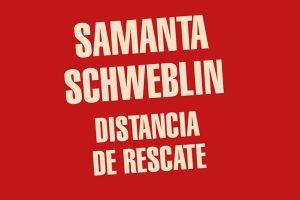 """""""Distancia de rescate"""", de Samanta Schweblin"""