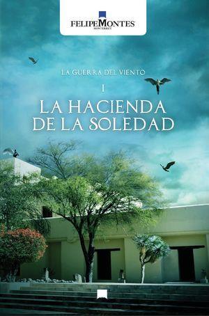 """""""La Hacienda de la Soledad"""", de Felipe Montes"""