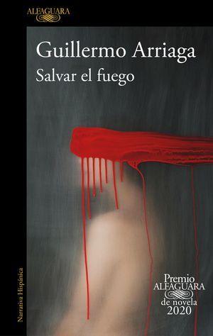 """""""Salvar el fuego"""", de Guillermo Arriaga"""