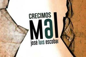 """""""Crecimos mal"""", de José Luis Escobar"""